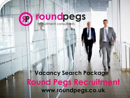 Round Pegs Recruitment www.roundpegs.co.uk Vacancy Search Package.