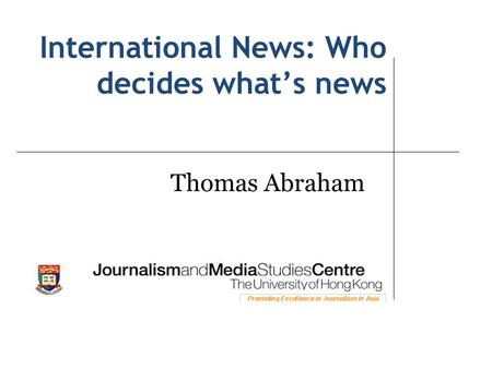 International News: Who decides what's news Thomas Abraham.