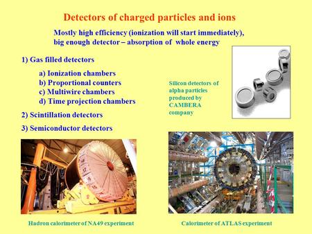 Detectors of charged particles and ions 1) Gas filled detectors a) Ionization chambers b) Proportional counters c) Multiwire chambers d) Time projection.