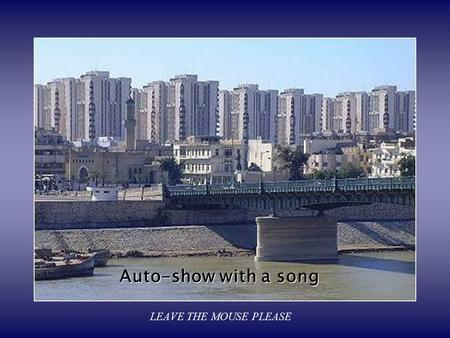 Auto-show with a song LEAVE THE MOUSE PLEASE A Tour in Baghdad.