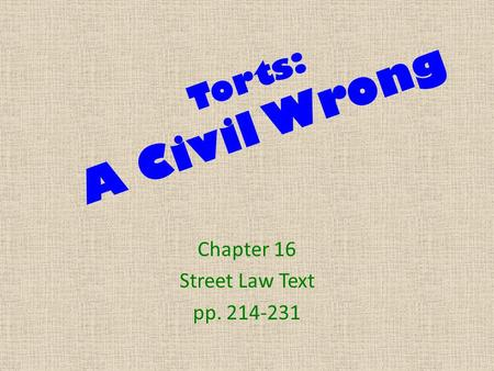 Torts: A Civil Wrong Chapter 16 Street Law Text pp. 214-231.