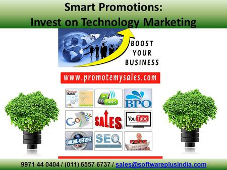 Smart Promotions: Invest on Technology Marketing 9971 44 0404 / (011) 6557 6737 /