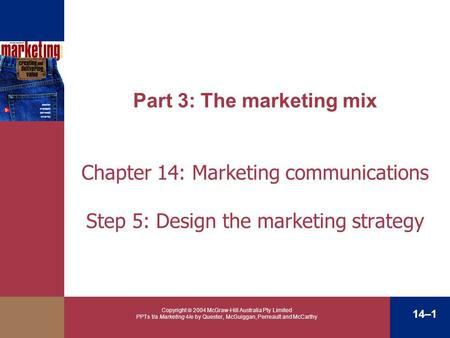 Copyright  2004 McGraw-Hill Australia Pty Limited PPTs t/a Marketing 4/e by Quester, McGuiggan, Perreault and McCarthy 14–1 Part 3: The marketing mix.