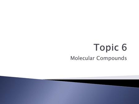 Topic 6 Molecular Compounds.