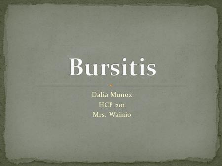 "Dalia Munoz HCP 201 Mrs. Wainio. ""It is a painful inflammation of the bursa. A bursa sac is located around a joint that contains lubricating fluids that."