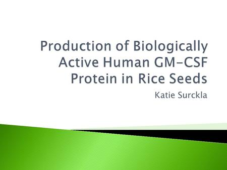 Katie Surckla.  hGM-CSF stands for human Granulocyte- Macrophage Colony Stimulating Factor  hGM-CSF is a cytokine which regulates the production and.
