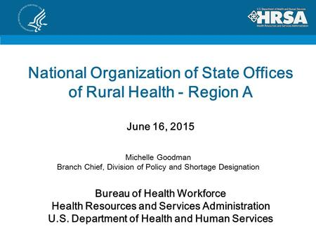 National Organization of State Offices of Rural Health - Region A June 16, 2015 Bureau of Health Workforce Health Resources and Services Administration.