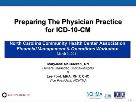© 2011 Preparing The Physician Practice for ICD-10-CM North Carolina Community Health Center Association Financial Management & Operations Workshop March.