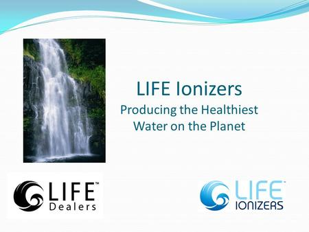 LIFE Ionizers Producing the Healthiest Water on the Planet.