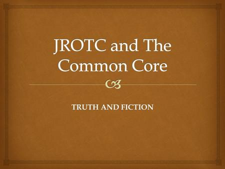TRUTH AND FICTION.   What have you heard or what is your opinion of Common Core Standards? Essential Question.