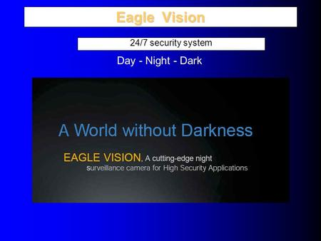 Eagle Vision 24/7 security system Day - Night - Dark.