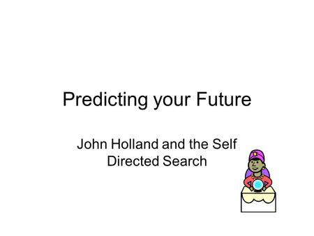 Predicting your Future