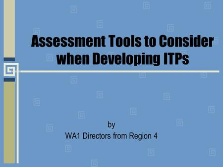 Assessment Tools to Consider when Developing ITPs by WA1 Directors from Region 4.