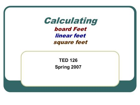 Calculating board Feet linear feet square feet