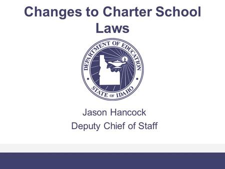 Changes to Charter School Laws Jason Hancock Deputy Chief of Staff.