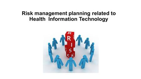 Risk management planning related toHealth Information Technology Risk management planning related to Health Information Technology.