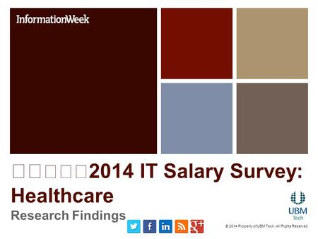 2014 IT Salary Survey: Healthcare Research Findings © 2014 Property of UBM Tech; All Rights Reserved.