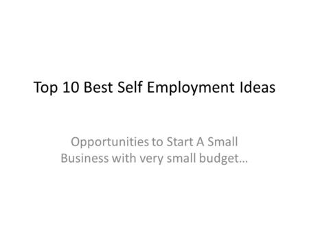 Top 10 Best Self Employment Ideas Opportunities to Start A Small Business with very small budget…