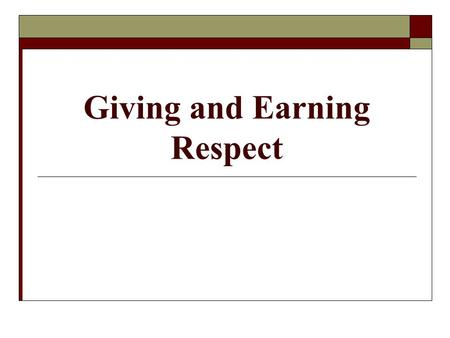 Giving and Earning Respect. Starter  Who do you think deserves respect? Why?