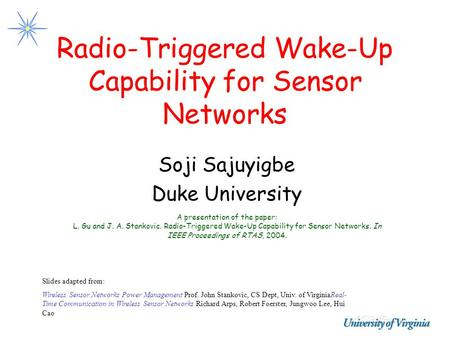Radio-Triggered Wake-Up Capability for Sensor Networks Soji Sajuyigbe Duke University Slides adapted from: Wireless Sensor Networks Power Management Prof.