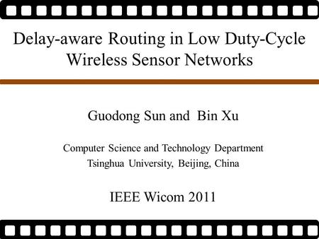Delay-aware Routing in Low Duty-Cycle Wireless Sensor Networks Guodong Sun and Bin Xu Computer Science and Technology Department Tsinghua University, Beijing,