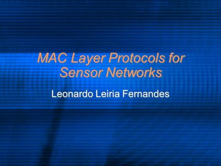 MAC Layer Protocols for Sensor Networks Leonardo Leiria Fernandes.