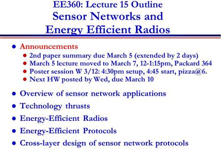 EE360: Lecture 15 Outline Sensor Networks and Energy Efficient Radios Announcements 2nd paper summary due March 5 (extended by 2 days) March 5 lecture.
