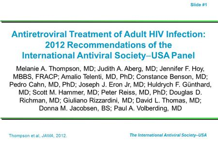 Slide #1 Antiretroviral Treatment of Adult HIV Infection: 2012 Recommendations of the International Antiviral Society  USA Panel Melanie A. Thompson,