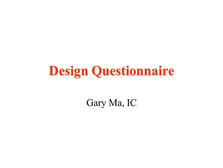 "Design Questionnaire Gary Ma, IC. Sources of information Josie Csete, Seminar on ""Tips of creating and conducting survey"", EDU HKPU, April 15, 1999. POSH,"