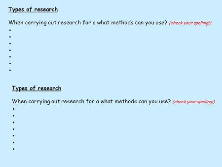 Types of research When carrying out research for a what methods can you use? (check your spelling!) ● Types of research When carrying out research for.