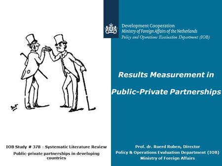Policy and Operations Evaluation Department (IOB) Results Measurement in Public-Private Partnerships IOB Study # 378 - Systematic Literature Review Public-private.