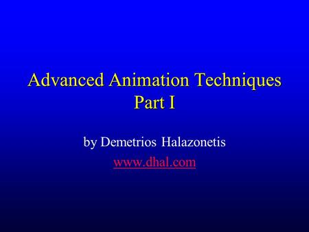 Advanced Animation Techniques Part I by Demetrios Halazonetis www.dhal.com.