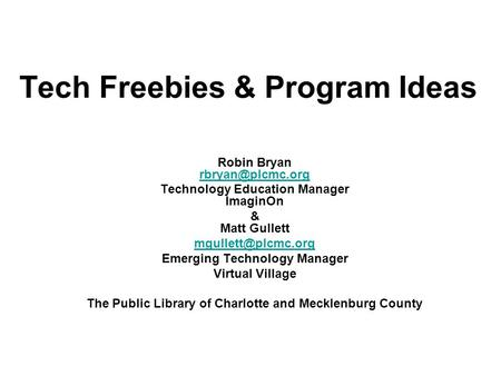 Tech Freebies & Program Ideas Robin Bryan  Technology Education Manager ImaginOn & Matt Gullett Emerging.