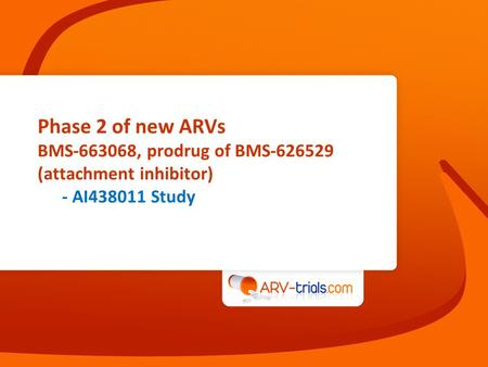 Phase 2 of new ARVs BMS-663068, prodrug of BMS-626529 (attachment inhibitor) - AI438011 Study.