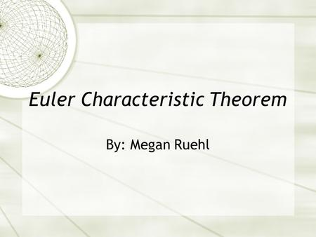 Euler Characteristic Theorem By: Megan Ruehl. Doodling  Take out a piece of paper and a pen or pencil.  Close your eyes while doodling some lines in.