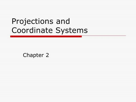 Projections and Coordinate Systems Chapter 2. ArcView  Structure Project View Theme Feature  Project (.apr) ASCII text Location dependent!!!
