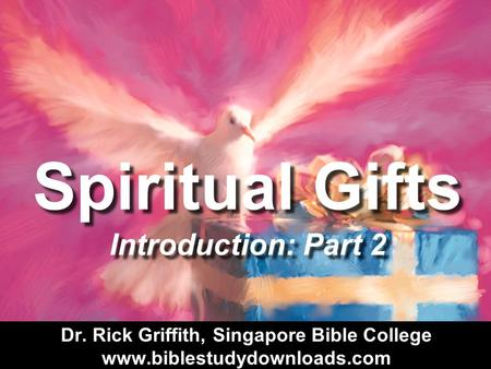Spiritual Gifts Introduction: Part 2. 13 Some Dangers of Studying Spiritual Gifts SPIRITUAL GIFTS.