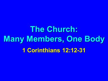 The Church: Many Members, One Body 1 Corinthians 12:12-31.