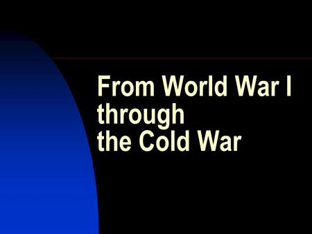 From World War I through the Cold War. What is a cold war? An intense, prolonged political confrontation between countries, involving all spheres of relations.