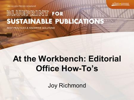 At the Workbench: Editorial Office How-To's Joy Richmond.