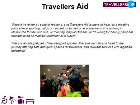 "Travellers Aid ""People travel for all sorts of reasons, and Travellers Aid is there to help, as a meeting point after a sporting match or concert, or to."