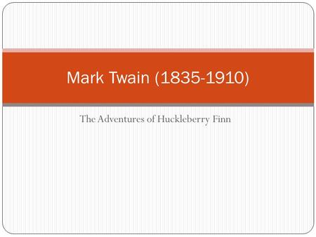The Adventures of Huckleberry Finn Mark Twain (1835-1910)