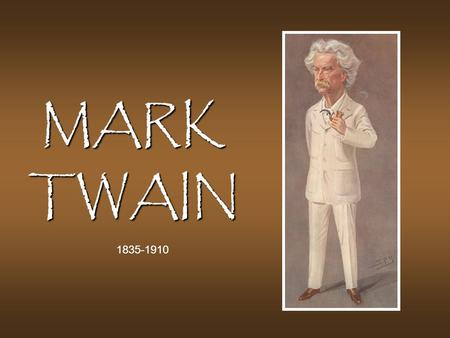 MARK TWAIN 1835-1910. The Early Years Born Samuel Langhorn Clemens on Nov. 30, 1835 in Florida, MO. Born Samuel Langhorn Clemens on Nov. 30, 1835 in.