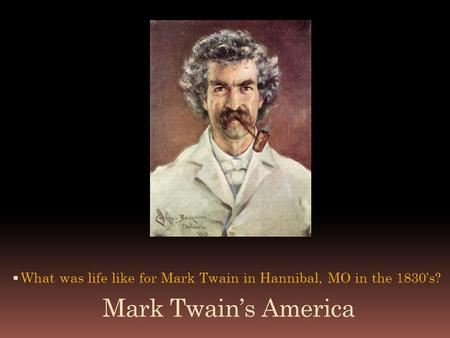 What was life like for Mark Twain in Hannibal, MO in the 1830's?