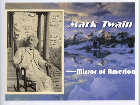 mark twain the mirror of america essay Vocabularycom : word count - in my recent reading i've gone on a major mark twain kick, and with every page i read, my admiration for twain's writing grows william dean howells, a.
