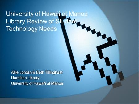 University of Hawaii at Manoa Library Review of Student Technology Needs.