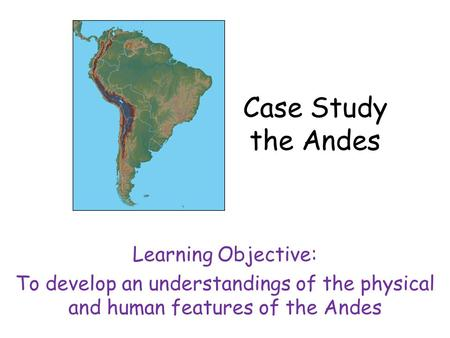 Case Study the Andes Learning Objective: