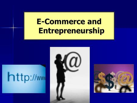 E-Commerce and Entrepreneurship. Chapter 13 E-Commerce Copyright 2006 Prentice Hall Publishing Company 2 The Internet: Changing the Face of Business The.