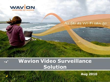 Wavion Video Surveillance Solution Aug 2010. 2 Wavion proprietary Agenda  Why Video Surveillance?  Video over WiFi Solution  Why WiFi?  Video over.