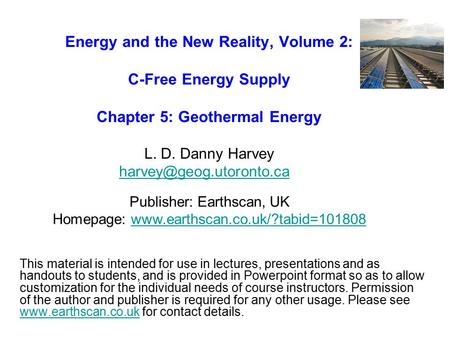Energy and the New Reality, Volume 2: C-Free Energy Supply Chapter 5: Geothermal Energy L. D. Danny Harvey